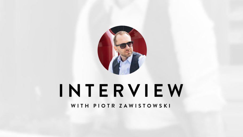 Interview with Piotr Zawistowski, Dublin, Ireland